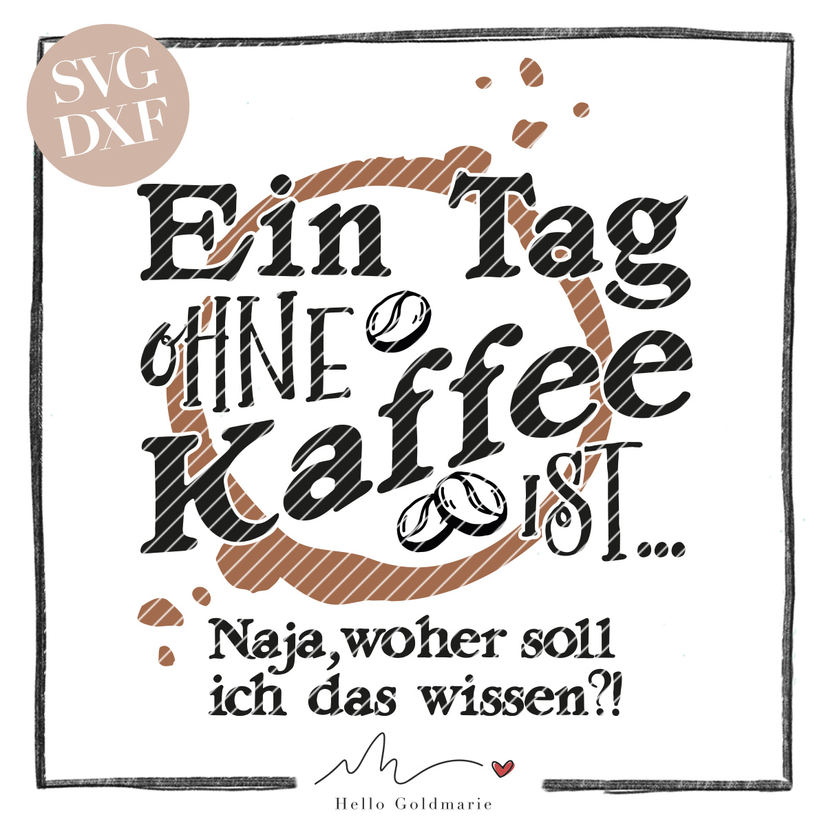 HELLO GOLDMARIE Plotterdatei - Ein Tag ohne Kaffee